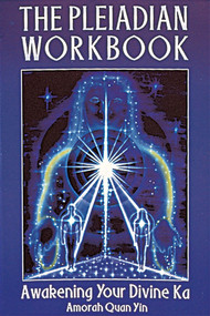 The Pleiadian Workbook (Awakening Your Divine Ka) by Amorah Quan Yin, 9781879181311