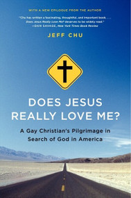 Does Jesus Really Love Me? (A Gay Christian's Pilgrimage in Search of God in America) by Jeff Chu, 9780062049742
