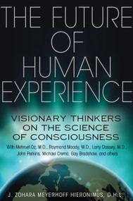 The Future of Human Experience (Visionary Thinkers on the Science of Consciousness) by J. Zohara Meyerhoff Hieronimus, 9781620550878