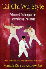 Tai Chi Wu Style (Advanced Techniques for Internalizing Chi Energy) by Mantak Chia, Andrew Jan, 9781594774713