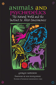 Animals and Psychedelics (The Natural World and the Instinct to Alter Consciousness) by Giorgio Samorini, Rob Montgomery, 9780892819867