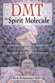 DMT: The Spirit Molecule (A Doctor's Revolutionary Research into the Biology of Near-Death and Mystical Experiences) by Rick Strassman, 9780892819270