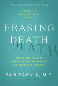 Erasing Death (The Science That Is Rewriting the Boundaries Between Life and Death) by Sam Parnia, Josh Young, 9780062080615