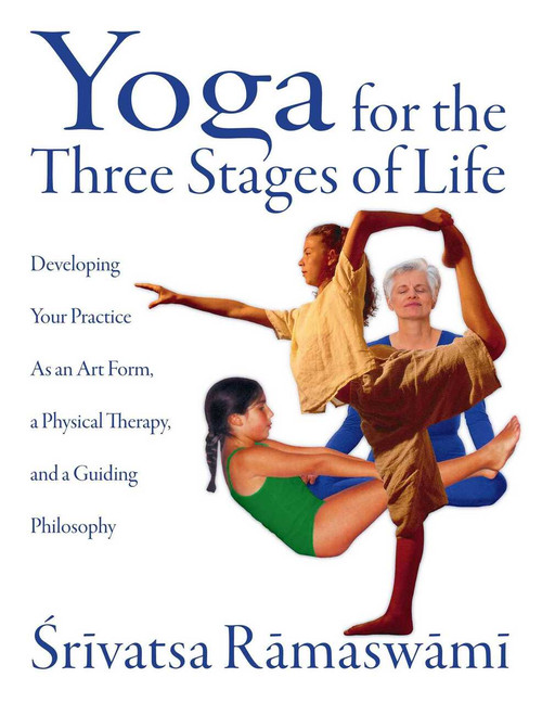 Yoga for the Three Stages of Life (Developing Your Practice As an Art Form, a Physical Therapy, and a Guiding Philosophy) by Srivatsa Ramaswami, 9780892818204