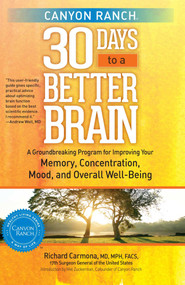 Canyon Ranch 30 Days to a Better Brain (A Groundbreaking Program for Improving Your Memory, Concentration, Mood, and Overall Well-Being) - 9781451643817 by Richard Carmona, 9781451643817