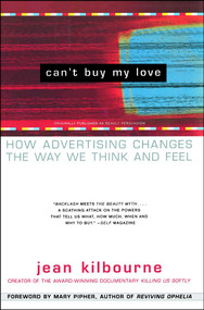 Can't Buy My Love (How Advertising Changes the Way We Think and Feel) by Jean Kilbourne, Mary Pipher, 9780684866000