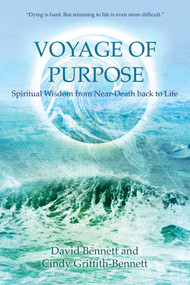 Voyage of Purpose (Spiritual Wisdom from Near-Death back to Life) by David Bennett, Cindy Griffith-Bennett, 9781844095650