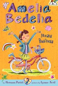 Amelia Bedelia Chapter Book #1: Amelia Bedelia Means Business by Herman Parish, Lynne Avril, 9780062094964