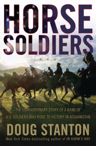 Horse Soldiers (The Extraordinary Story of a Band of US Soldiers Who Rode to Victory in Afghanistan) - 9781416580515 by Doug Stanton, 9781416580515