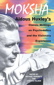 Moksha (Aldous Huxley's Classic Writings on Psychedelics and the Visionary Experience) by Aldous Huxley, Michael Horowitz, Cynthia Palmer, 9780892817580