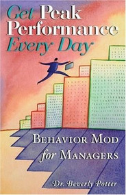Get Peak Performance Every Day (Behavior Mod for Managers) by Beverly A. Potter, 9781579510718
