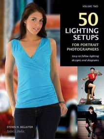50 Lighting Setups for Portrait Photographers (Easy-To-Follow Lighting Designs and Diagrams, Vol. 2) by Steven H Begleiter, 9781608954872