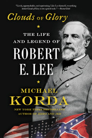 Clouds of Glory (The Life and Legend of Robert E. Lee) by Michael Korda, 9780062116307