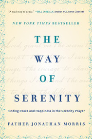 The Way of Serenity (Finding Peace and Happiness in the Serenity Prayer) - 9780062119148 by Father Jonathan Morris, 9780062119148