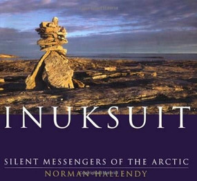 Inuksuit (Silent Messengers of the Arctic) by Norman Hallendy, 9781550548747