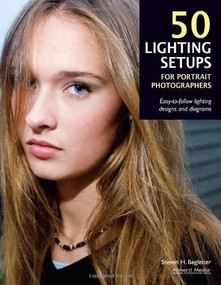 50 Lighting Setups for Portrait Photographers (Easy-To-Follow Lighting Designs and Diagrams) by Steven H Begleiter, 9781584282426