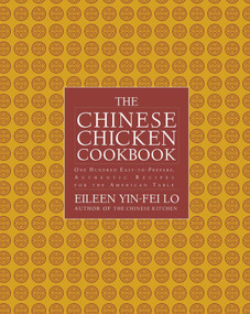The Chinese Chicken Cookbook (100 Easy-to-Prepare, Authentic Recipes for the Ame) by Eileen Yin-Fei Lo, San Yan Wong, 9781476732077