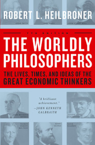 The Worldly Philosophers (The Lives, Times And Ideas Of The Great Economic Thinkers) by Robert L. Heilbroner, 9780684862149
