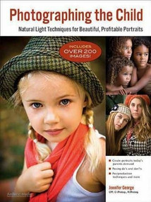 Photographing the Child (Natural Light Portrait Techniques for Beautiful, Profitable Portraits) by Jennifer George, 9781608955909