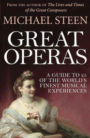 Great Operas (A Guide to 25 of the World's Finest Musical Experiences) by Michael Steen, 9781848316119