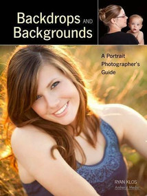 Backdrops and Backgrounds (A Portrait Photographer's Guide) by Ryan Klos, 9781608955367