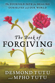 The Book of Forgiving (The Fourfold Path for Healing Ourselves and Our World) - 9780062203571 by Desmond Tutu, Mpho Tutu, 9780062203571