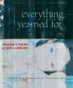 Everything Yearned For (Manhae's Poems of Love and Longing) by Francisca Cho, David R McCann, 9780861714896
