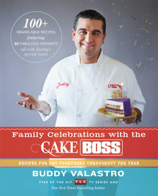 Family Celebrations with the Cake Boss (Recipes for Get-Togethers Throughout the Year) by Buddy Valastro, 9781451674330