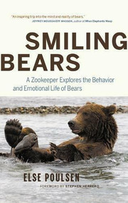 Smiling Bears (A Zookeeper Explores the Behaviour and Emotional Life of Bears) by Else Poulsen, Stephen Herrero, 9781553653875