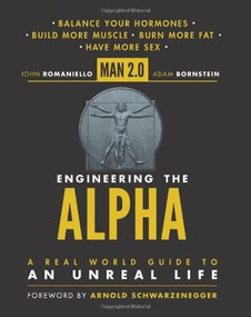 Man 2.0 Engineering the Alpha (A Real World Guide to an Unreal Life: Build More Muscle. Burn More Fat. Have More Sex) by John Romaniello, Adam Bornstein, 9780062220875