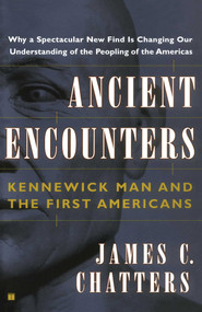 Ancient Encounters (Kennewick Man and the First Americans) by James C. Chatters, 9780684859378