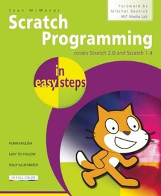 Scratch Programming in easy steps (Covers versions 1.4 and 2.0) by Sean McManus, 9781840786125