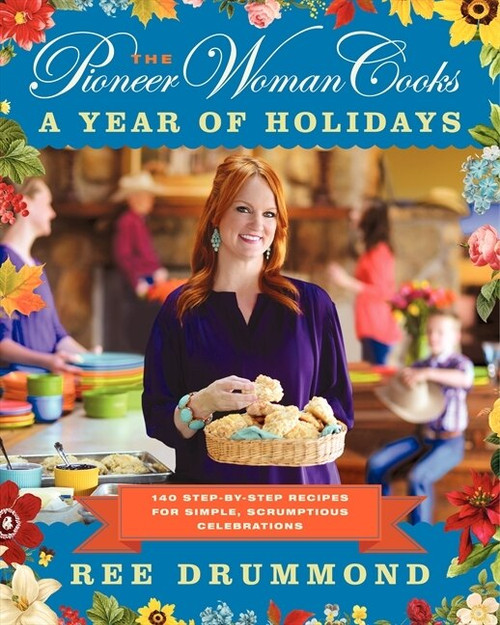 The Pioneer Woman Cooks-A Year of Holidays (140 Step-by-Step Recipes for Simple, Scrumptious Celebrations) by Ree Drummond, 9780062225221
