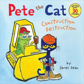 Pete the Cat: Construction Destruction (Includes Over 30 Stickers!) by James Dean, James Dean, Kimberly Dean, 9780062198617