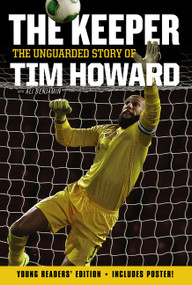 The Keeper: The Unguarded Story of Tim Howard Young Readers' Edition - 9780062387554 by Tim Howard, 9780062387554