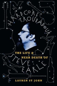 Hardcore Troubadour (The Life and Near Death of Steve Earle) by Lauren St John, 9780007161256