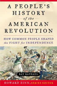 A People's History of the American Revolution (How Common People Shaped the Fight for Independence) by Ray Raphael, 9780060004408