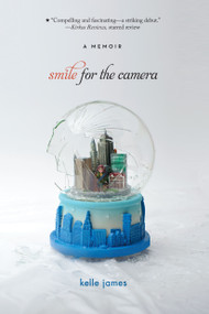 Smile for the Camera (A Memoir) by Kelle James, 9781442406247