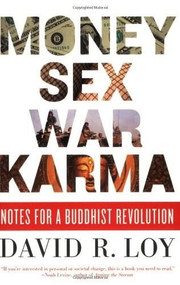 Money, Sex, War, Karma (Notes for a Buddhist Revolution) by David R. Loy, 9780861715589