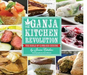 The Ganja Kitchen Revolution (The Bible of Cannabis Cuisine) by Jessica Catalano, 9781937866006