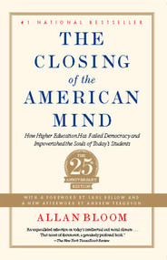 Closing of the American Mind (How Higher Education Has Failed Democracy and Impoverished the Souls of Today's Students) by Allan Bloom, Andrew Ferguson, Saul Bellow, 9781451683202