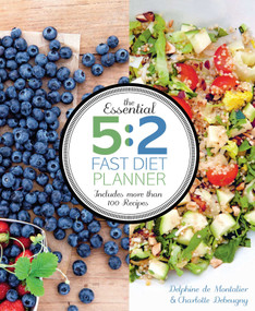 The Essential 5:2 Fast Diet Planner (More than 100 Recipes) by Delphine De Montalier, Charlotte Debeugny, 9781616289935