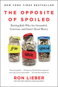 The Opposite of Spoiled (Raising Kids Who Are Grounded, Generous, and Smart About Money) - 9780062247025 by Ron Lieber, 9780062247025