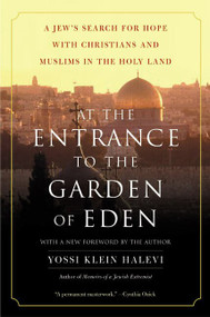 At the Entrance to the Garden of Eden (A Jew's Search for Hope with Christians and Muslims in the Holy Land) by Yossi Klein Halevi, 9780060505820