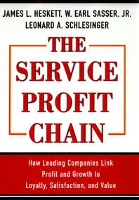 The Service Profit Chain by W. Earl Sasser, Leonard A. Schlesinger, James L. Heskett, 9780684832562
