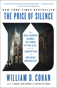 The Price of Silence (The Duke Lacrosse Scandal, the Power of the Elite, and the Corruption of Our Great Universities) by William D. Cohan, 9781451681802