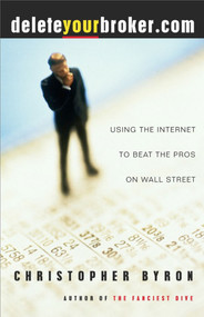 deleteyourbroker.com (Using the Internet to Beat the Pros on Wall Street) by Christopher Byron, 9780684854694