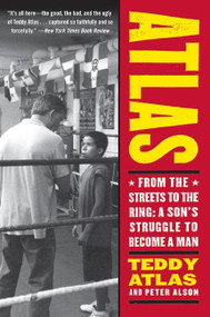 Atlas (From the Streets to the Ring: A Son's Struggle to Become a Man) by Teddy Atlas, 9780060542412