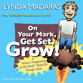 "On Your Mark, Get Set, Grow! (A ""What's Happening to My Body?"" Book for Younger Boys) by Lynda Madaras, Paul Gilligan, 9781557047809"