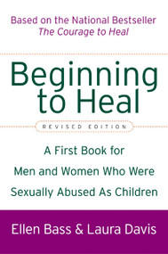 Beginning to Heal (Revised Edition) (A First Book for Men and Women Who Were Sexually Abused As Children) by Ellen Bass, Laura Davis, 9780060564698